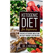 Ketogenic diet for beginners: 30 DAYS KETOGENIC MEAL PLAN - 90 TASTY WEIGHT LOSS RECIPES: (Low Carb, keto cookbook, Quick & Easy Low Carb Keto guide, Diet ... Rapid Fat Loss & Health) (English Edition)