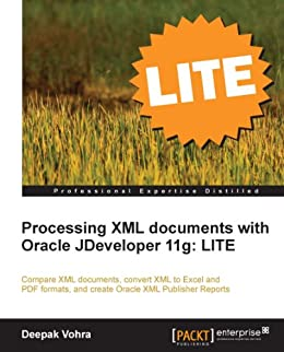 Processing XML documents with Oracle JDeveloper 11g: LITE by [Vohra, Deepak]