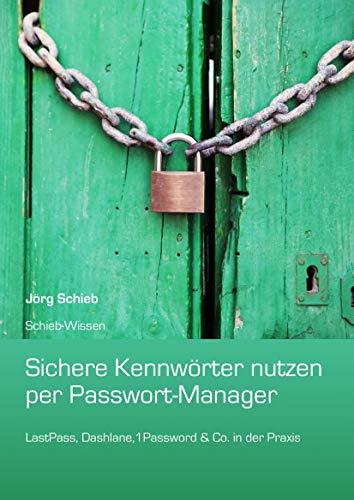 Sichere Kennwörter durch Passwort-Manager: LastPass, 1Password, Dashlane und Browser in der Praxis