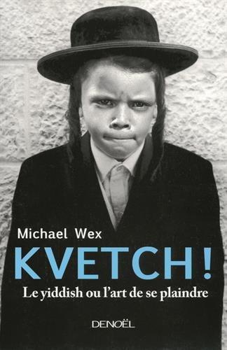 Kvetch!: Le yiddish ou L'art de se plaindre