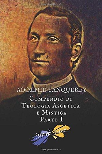 Compendio di Teologia Ascetica e Mistica: Parte I