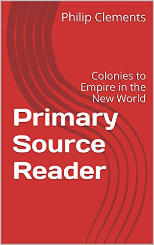 primary-source-reader-colonies-to-empire-in-the-new-world-english-edition