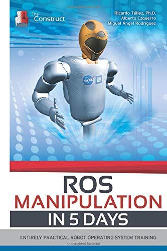 ROS Manipulation in 5 days: Entirely Practical Robot Operating System Training (ROS in 5 days) por Ricardo Téllez PhD