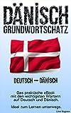 Grundwortschatz Deutsch - Dänisch: Das praktische eBook mit den wichtigsten Wörtern auf Deutsch und Dänisch