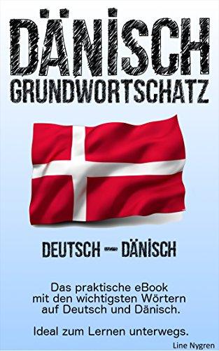 Grundwortschatz Deutsch - Dänisch: Das praktische eBook mit den wichtigsten Wörtern auf Deutsch und Dänisch (Danish Edition)