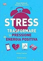 Idea Regalo - Stress. Trasformare la pressione in energia positiva: Guida pratica