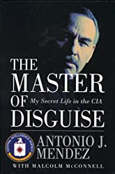 The Master of Disguise: My Secret Life in the CIA by Antonio Mendez (1999-11-26)