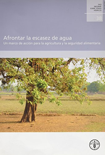 Afrontar la Escasez de Agua / Coping With Water Scarcity: Un Marco de Acción para la Agricultura y la Seguridad Alimentaria / A Framework for Action on Agriculture and Food Security