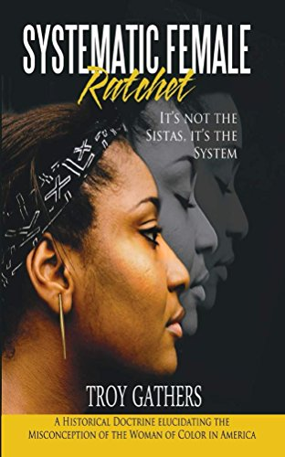 Systematic Female Ratchet: It's not the Sistas, It's the System (English Edition)