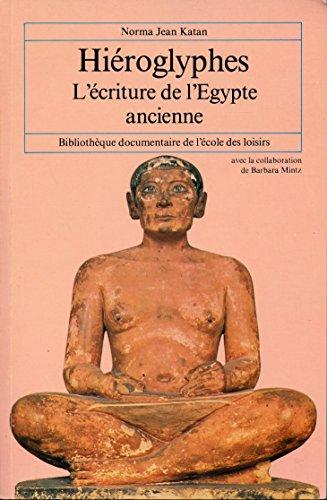 Hiéroglyphes : L'écriture de l'Egypte ancienne - Avec la collaboration de Barbara Mintz - Traduction de Michèle Poslaniec