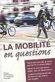 La mobilité en questions: Faut-il construire plus de routes pour limiter les emboutillages ? Quel est le prix d'une minute gagnée dans nos ... de favoriser une mobilité plus durable ?