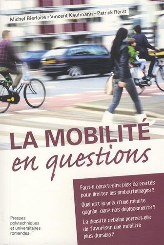La mobilité en questions / Michel Bierlaire, Vincent Kaufmann et Patrick Rérat.- Lausanne : Presses polytechniques et universitaires romandes , copyright 2017
