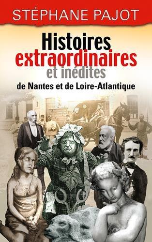 Histoires extraordinaires et inédites de Nantes et de Loire-Atlantique