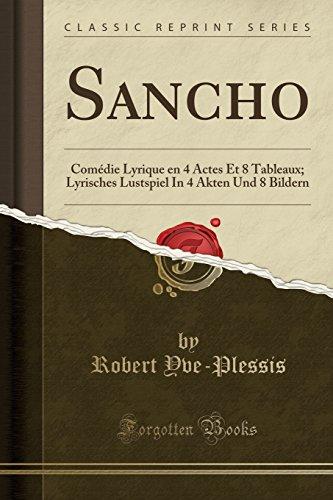 Sancho: Comédie Lyrique En 4 Actes Et 8 Tableaux; Lyrisches Lustspiel in 4 Akten Und 8 Bildern (Classic Reprint)