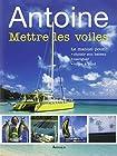 Mettre les voiles - Le manuel pour pour choisir son bateau, naviguer, vivre à bord