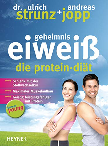 Forever Young - Geheimnis Eiweiß: Die Protein-Diät - aktualisierte Neuausgabe 2014 -
