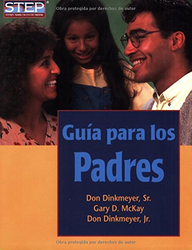 Guia para los Padres/The Parent's Handbook: Preparacion Sistematica Para Educar Bien a Los Hijos (Step: Systematic Training for Effective Parenting (Step Publishers))