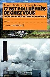 C'est pollué près de chez vous, les scandales écologiques en France