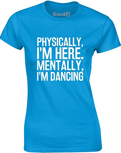 Brand88 - Physically I'm Here, Mentally I'm Dancing, Gedruckt Frauen T-Shirt Türkis/Weiß