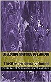 La Seconde Surprise de l'amour: Théâtre en deux volumes (French Edition)