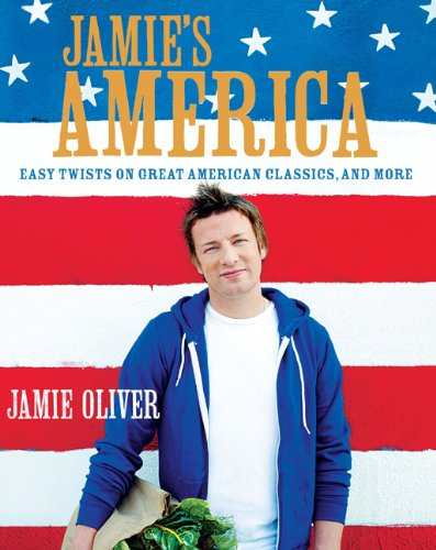 Jamie's America: Easy Twists on Great American Classics, and More