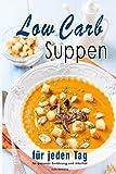 Low Carb Suppen: für jeden Tag für gesunde Ernährung und Vitalität
