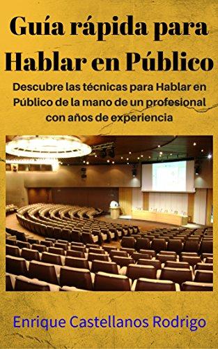 Guía rápida para Hablar en Público: Descubre las técnicas para Hablar en Público de la mano de un profesional con años de experiencia por Enrique Castellanos Rodrigo