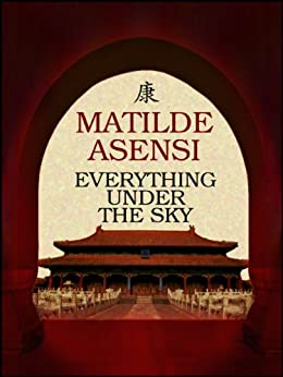 Everything Under the Sky by [Asensi, Matilde]