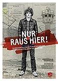 Image de Nur raus hier!: 18 Geschichten von der Flucht aus der DDR. 18 Geschichten gegen das Vergessen.