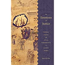 The Emotions of Justice: Gender, Status, and Legal Performance in Choson Korea (Korean Studies of the Henry M. Jackson School of Internation)