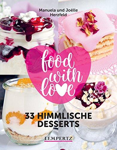 food with love - 33 himmlische Desserts: Rezepte mit dem Thermomix (Kochen mit dem Thermomix)