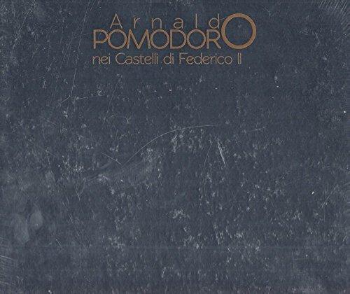 Arnaldo Pomodoro nei Castelli di Federico II. Ediz. illustrata