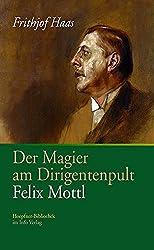 Der Magier am Dirigentenpult: Felix Mottl (Hoepfner-Bibliothek im Info Verlag)
