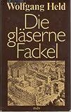 Die gläserne Fackel. Roman von Wolfgang Held.
