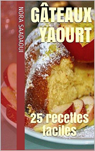 Gâteaux yaourt: 25 recettes faciles par Nora SAADAOUI
