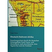 Deutsch-Südwest-Afrika: Forschungsreisen durch die deutschen Schutzgebiete Groß-Nama- und Hereroland, nach dem Kunene, dem Ngami-See und der Kalahari