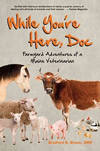 [(While You're Here, Doc : Farmyard Adventures of a Maine Veterinarian)] [By (author) Bradford B Brown] published on (April, 2006)
