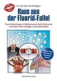 Raus aus der Fluorid-Falle!: Fluor-Verbindungen in Medikamenten, Salz, Zahncreme  und vielem mehr schädigen unsere Gesundheit