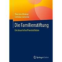 Die Familienstiftung: Ein steuerlicher Praxisleitfaden