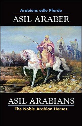 ASIL ARABER, Arabiens edle Pferde, Bd. VII. Siebte Ausgabe. ASIL ARABIANS, The Noble Arabian Horses, vol. VII. Seventh edition.: Eine Dokumentation ... of Asil Club e.V. (Documenta Hippologica) (Arabian Horse Books)