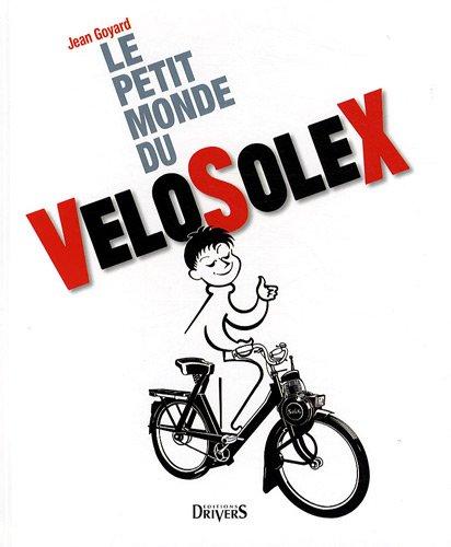 Le petit monde du VéloSolex et des moteurs auxiliaires par Jean Goyard