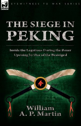 The Siege in Peking: Inside the Legations During the Boxer Uprising by One of the Besieiged by William A. P. Martin (2010-07-03)