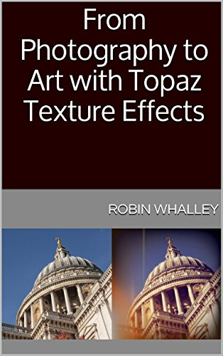 From Photography to Art with Topaz Texture Effects (The Lightweight Photographer Books)...