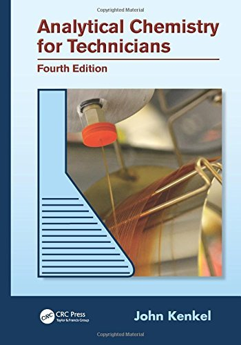 Analytical Chemistry for Technicians, Fourth Edition: Written by John Kenkel, 2013 Edition, (4) Publisher: CRC Press [Hardcover]