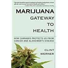 [ Marijuana Gateway to Health: How Cannabis Protects Us from Cancer and Alzheimer's Disease Werner, Clint ( Author ) ] { Paperback } 2011
