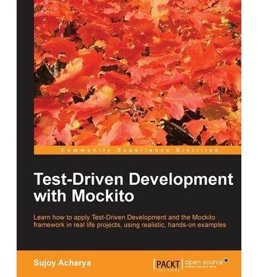 [(Test Driven Development with Mockito * * )] [Author: Sujoy Acharya] [Nov-2013]