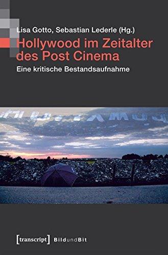 Hollywood im Zeitalter des Post Cinema: Eine kritische Bestandsaufnahme (Bild und Bit. Studien zur digitalen Medienkultur)