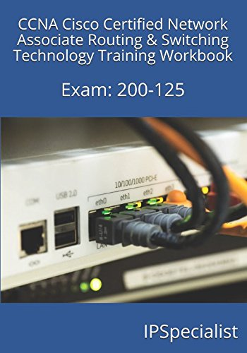 CCNA Cisco Certified Network Associate Routing & Switching Technology Training Workbook: Exam: 200-125