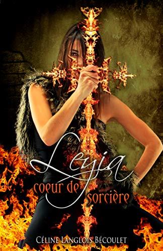 Leyia: cœur de sorcière par Céline Langlois Bécoulet