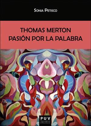 THOMAS MERTON, PASIÓN POR LA PALABRA (BIBLIOTECA JAVIER COY D'ESTUDIS NORD-AMERICANS)
